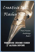 Creative Ink, Flashy Fiction Book 1, by Theodore Jerome Cohen