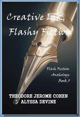 Creative Ink, Flashy Fiction - Book 3, by Theodore Jerome Cohen
